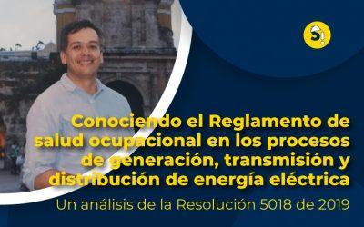 Conociendo el reglamento de Salud Ocupacional en los procesos de generación, transmisión y distribución de energía eléctrica: un análisis de la Resolución 5018 de 2019.